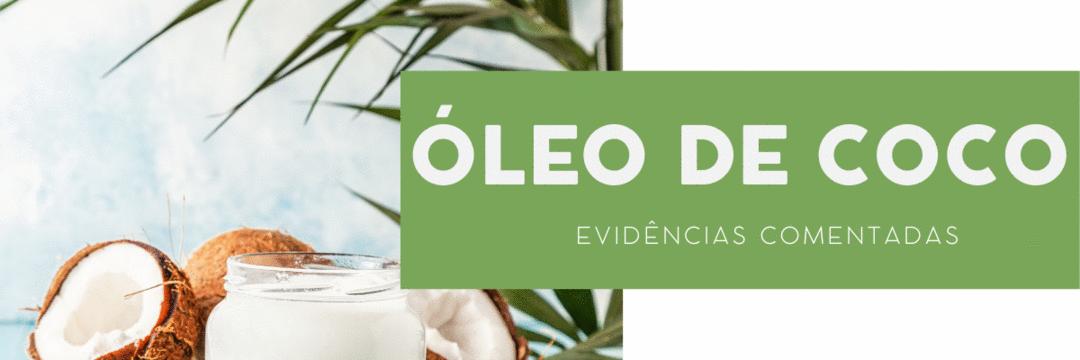 Óleo de coco: evidências comentada