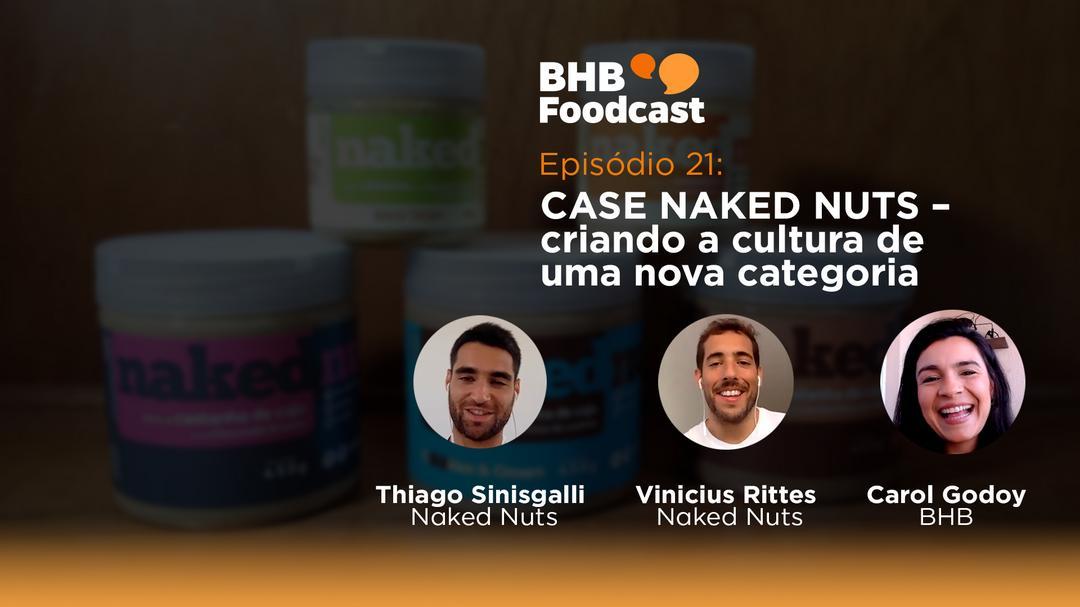 #21 - CASE NAKED NUTS – criando a cultura de uma nova categoria